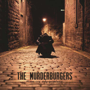 """The Murderburgers """"These Are Only Problems"""""""