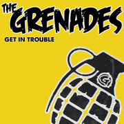 """The Grenades """"Get in Trouble"""""""