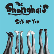 "The Shanghais ""Sick Of You"""