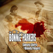 "The Bonnie Parkers ""Sweaty Shirts & Bloody Fingers"""