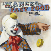 "7"" split The Manges and Fast Food are PIIGS!"