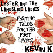 "CD Split Lester And The Landslide Ladies / Kevin K ""Frantic Tales For The Fast Living"""