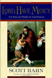 Lord Have Mercy: The Healing Power of Confession by Scott Hahn