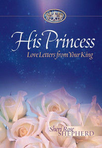 His Princess, Love Letters from Your King by Sheri Rose Shepherd