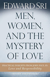 Men, Women and the Mystery of Love (2nd edition)  by Edward Sri