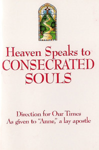 Heaven Speaks to Consecrated Souls by Anne, a lay apostle