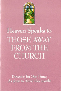 Heaven Speaks to Those Away from the Church by Anne, a lay apostle
