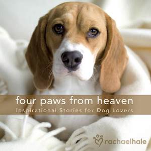 Four Paws from Heaven - Inspirational Stories for Dog Lovers - Rachael Hale