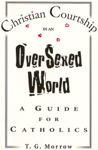 Christian Courtship in an Over Sexed World by T.G. Morrow