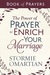 The Power of Prayer to Enrich Your Marriage Book of Prayers by Stormie Omartian
