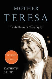 Mother Teresa: An Authorized Biography by Kathryn Spink