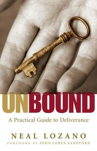 Unbound: A Practical Guide to Deliverance by Neal Lozano