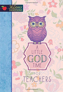 A Little God Time for Teachers 365 Daily Devotions