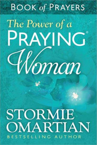 The Power of Praying Woman Book of Prayers by Stormie Omartian