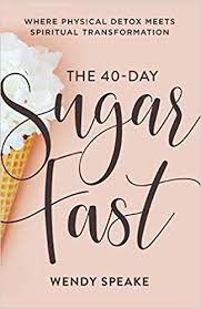 The 40-Day Sugar Fast by Wendy Speake