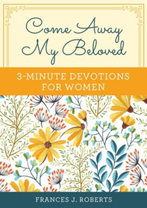 Come Away My Beloved: 3-Minute Devotions for Women