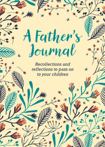 A Father's Journal: Recollections and Reflections to Pass on to Your Children