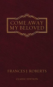 Come Away My Beloved - Frances J. Roberts