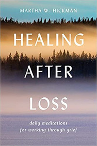 Healing After Loss: Daily Meditations for Working Through Grief by, Martha W. Hickman