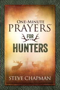 One-Minute Prayers for Hunters by, Steve Chapman