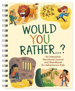 Would You Rather. . .: An Interactive Devotional Journal and Sketchbook for Adventurous Kids!