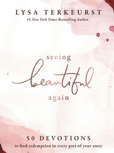 Seeing Beautiful Again: 50 Devotions to Find Redemption in Every Part of Your Story By Lysa Terkeurst