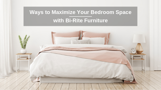 3 Ways To Maximize Your Bedroom Space With Bi Rite Furniture Bi