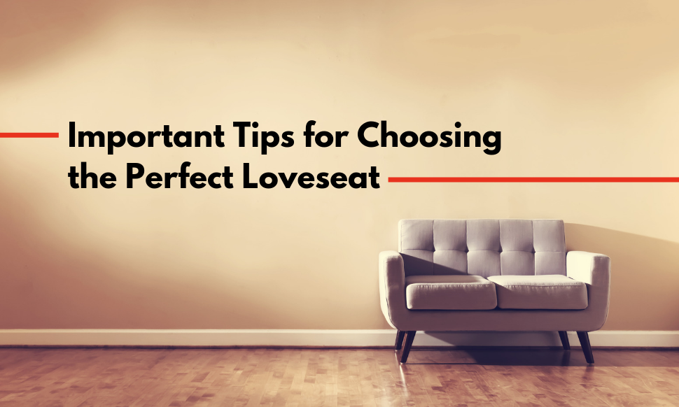 Important Tips for Choosing the Perfect Loveseat