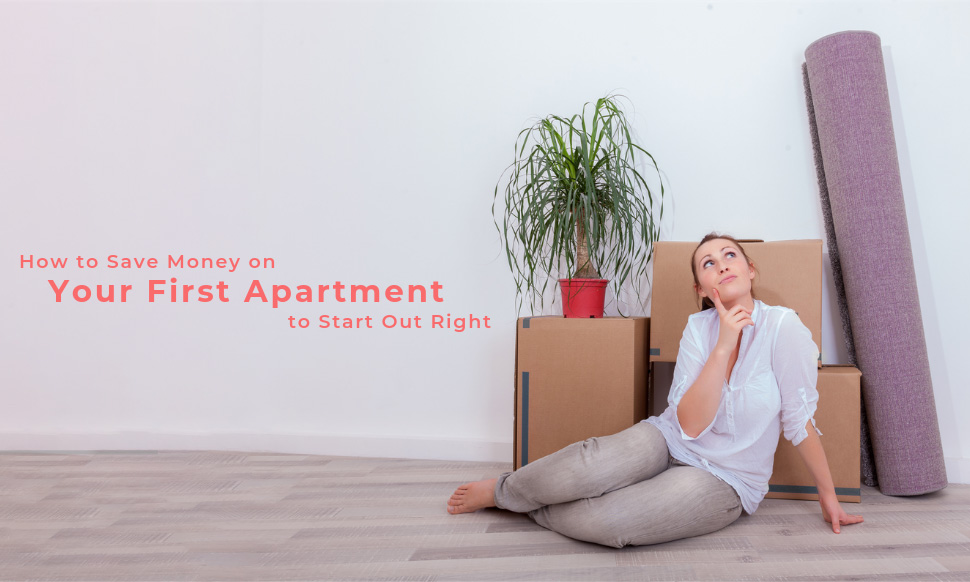 How to Save Money on Your First Apartment to Start Out Right