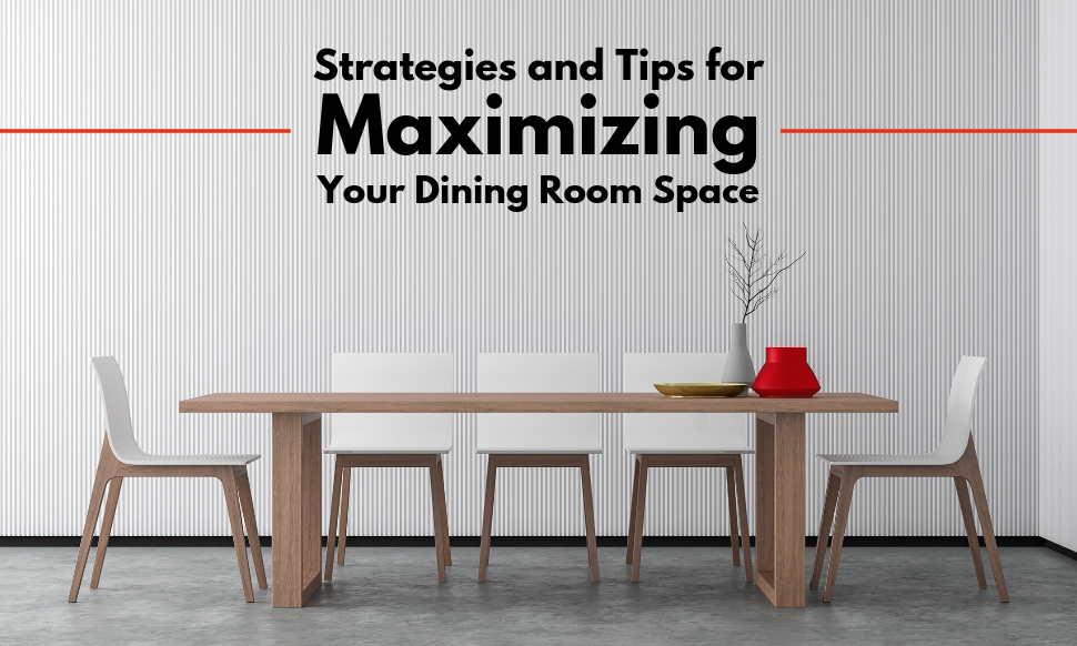 strategies and tips for maximizing your dining room space