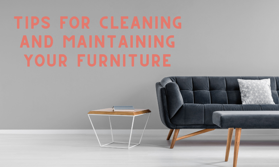 Tips for Cleaning and Maintaining Furniture