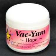Vac-Yum Hope Vacuum Scent. Refreshing scent for your vacuum. Place 1 tablespoon of VacYum inside a new vacuum bag. If you have a bagless vacuum, you can place a tablespoon of Vac Yum in the dirt cup. Sold each in a 1.8 ounce jar (51g).