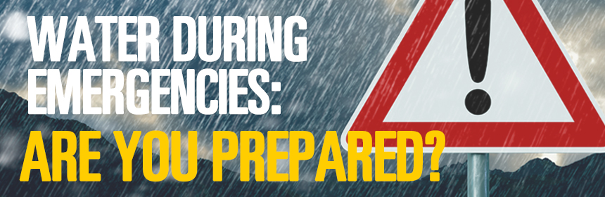 Water During Emergencies: Are you prepared?