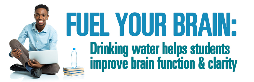 FUEL YOUR BRAIN: Drinking Water Helps Students Improve Brain Function & Clarity