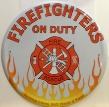 """Photo of FIREFIGHTERS ON DUTY ROUND SIGN HAS GREAT GRAPHICS AND COLORS FLAMES ALONG THE BOTTOM AND """"WE SAVE LIVES 365 DAYS A YEAR"""""""