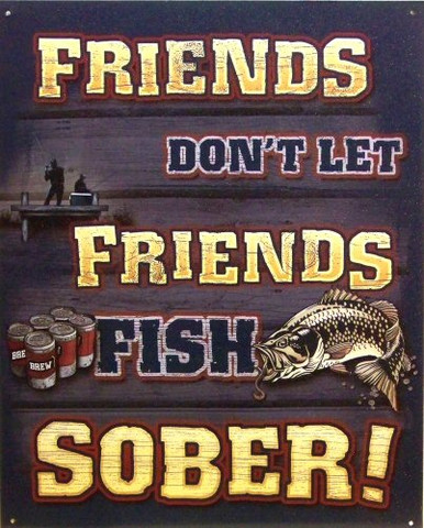 """Photo of FISH SOBER SIGN, """"FRIENDS DON'T LET FRIENDS FISH SOBER"""