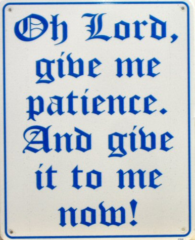 GIVE ME PATIENCE SIGN, NOW!