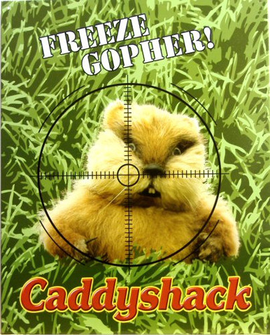 """GOPHER CADDYSHACK SIGN SHOWS A GOLPHER IN THE CROSS-HAIRS OF A RIFLE SCOPE AND THE WORDS, """"FREEZE GOPHER"""" AND CADDYSHACK ACROSS THE BOTTOM"""