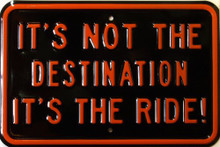 HARLEY NOT THE DESTINATION EMBOSSED MOTORCYCLE SIGN This Harley sign is out of production we have only one left.