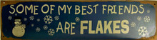 "SOME OF MY BEST FRIENDS ARE FLAKES VINTAGE WINTER, HOLIDAY PRE-RUSTED METAL SIGN MEASURES 19  5/8"" X 5""  WITH HOLES FOR EASY MOUNTING... WINTER, HOLIDAY, SKIING, SNOWBOARDING, SLEDDING FUN SIGN"