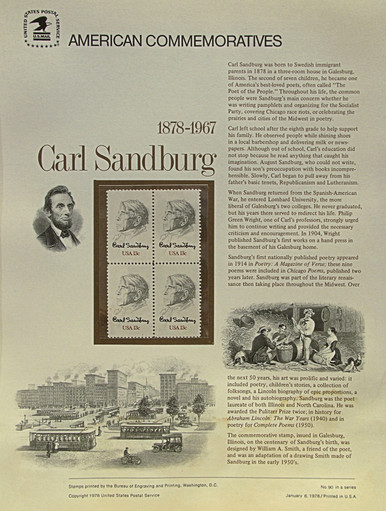"""PANEL #90 U.S. COMMEMORATIVE PANEL, CARL SANDBURG, ISSUED 1/6/1978 SCOTT #1731 STAMPS. PANEL PRINTED ON HEAVY PAPER MEASURING 8 1/2"""" X 11 1/4"""" WITH 4, CARL SANDBURG, 13 CENT STAMPS PANELS ISSUED BY U.S. BUREAU OF ENGRAVING REPRESENT MANY HISTORICAL EVENTS IN OUR COUNTRY PLUS CULTURAL, WILDLIFE, FLORAL, MUSICAL, MOVIES AND COUNTLESS OTHER SUBJECTS, GREAT FOR COLLECTORS AND ENTHUSIAST OF A WIDE VARIETY OF INTEREST. GREAT TO FRAME FOR GIFTS! UP TO A DOZEN CAN BE SHIPPED USING PRIORITY MAIL FLAT RATE ENVELOPE, FOR THE PRICE OF ONE (REFUND GIVEN (IF APPLICABLE) AFTER PANELS ARE SHIPPED TAKES 3-4 DAYS FOR REFUND TO REACH YOUR CARD) OR YOU CAN SEND ONE OR MORE, FIRST CLASS (NOT INSURED) FOR LESS, YOUR CHOICE."""