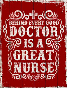 "BEHIND EVERY GOOD DOCTOR IS A GREAT NURSE 9"" X 12"" METAL SIGN, WITH HOLES FOR EASY MOUNTING"