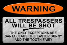 """TRESPASSERS SHOT WITH EXCEPTIONS, SANTA, EASTER BUNNY & TOOTH FAIRY 18"""" X 12"""" METAL SIGN, WITH HOLES FOR EASY MOUNTING"""