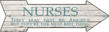 "NURSES MAY NOT BE ANGELS BUT THEY ARE THEY'RE NEXT BES THING ARROW SHAPED 17"" X 5"" METAL SIGN, WITH HOLES FOR EASY MOUNTING"