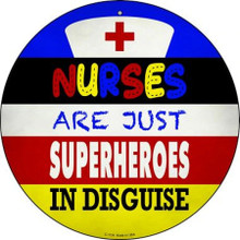 "NURSES ARE JUST SUPERHEROS IN DISGUISE 12"" ROUND METAL SIGN, WITH HOLE(S) FOR EASY MOUNTING"