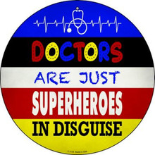 "DOCTORS ARE JUST SUPERHEROS IN DISGUISE 12"" ROUND METAL SIGN, WITH HOLE(S) FOR EASY MOUNTING"