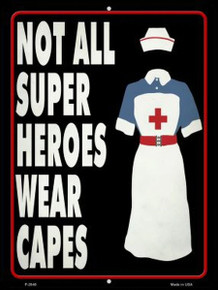 "NURSES ""NOT ALL SUPERHEROS WEAR CAPES 9"" X 12"" METAL SIGN, WITH HOLES FOR EASY MOUNTING"