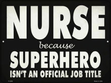 "NURSE BECAUSE SUPERHERO ISN'T AN OFFICAL JOB TITLE 12"" X 9"" METAL SIGN, WITH HOLES FOR EASY MOUNTING"