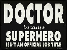 "BECAUSE SUPERHERO ISN'T AN OFFICAL JOB TITLE 12"" X 9"" METAL SIGN, WITH HOLES FOR EASY MOUNTING"