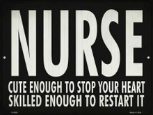 "NURSE, CUTE ENOUGH TO STOP YOUR HEART, SKILLED ENOUGH TO RESTART IT  12"" X 9"" METAL SIGN, WITH HOLES FOR EASY MOUNTING"